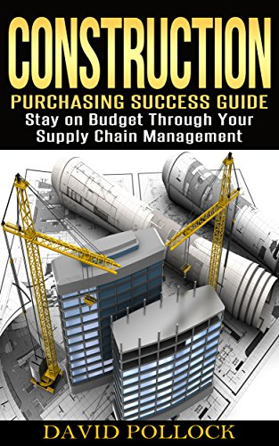 Construction: Purchasing Success Guide, Stay on Budget Through Your Supply Chain Management (Small Business, Project Management, Buying Guide, Procurement, Vendor, Estimating, Bidding) PDF