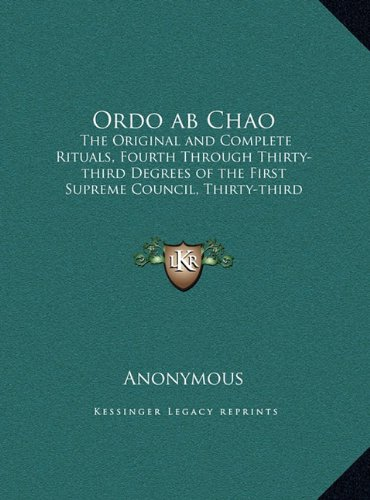Ordo Ab Chao: The Original And Complete Rituals, Fourth Through Thirty-Third Degrees Of The First Supreme Council, Thirty-Third Degree At Charleston, South Carolina