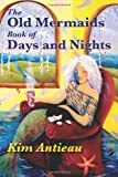 The Old Mermaids Book of Days and Nights: A Daily Guide to the Magic and Inspiration of the Old Sea, the New Desert, and Beyond