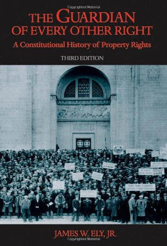 The Guardian of Every Other Right: A Constitutional History of Property Rights (Bicentennial Essays on the Bill of Right
