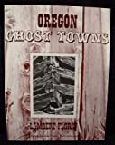 img - for Oregon Ghost Towns book / textbook / text book