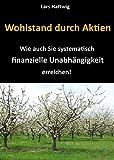Wohlstand durch Aktien: Wie auch Sie systematisch finanzielle Unabhängigkeit erreichen!