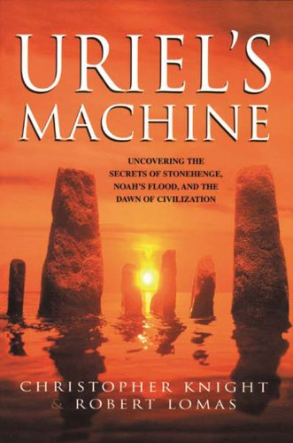 Uriel's Machine: Uncovering the Secrets of Stonehenge, Noah's Flood and the Dawn of Civilization: Christopher Knight, Robert Lomas: 9781931412742: Amazon.com: Books
