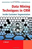 img - for Data Mining Techniques in CRM: Inside Customer Segmentation book / textbook / text book