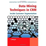 Data Mining Techniques in CRM: Inside Customer Segmentationby Konstantinos Tsiptsis
