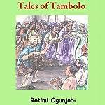Tales of Tambolo | Rotimi Ogunjobi