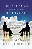 The Christian and the Pharisee: Two Outspoken Religious Leaders Debate the Road to Heaven (0446697346) by Kendall, R. T.