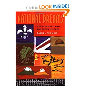 National Dreams: Myth, Memory, and Canadian History by Daniel Francis