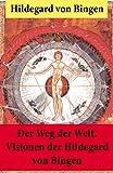 Der Weg der Welt.: Von Bingen war Benediktinerin, Dichterin und gilt als erste Vertreterin der deutschen Mystik des Mittelalters - Ihre Werke befassen ... Medizin, Musik, Ethik und Kosmologie
