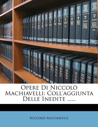 Opere Di Niccolò Machiavelli: Coll'aggiunta Delle Inedite ......