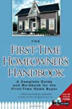 The First-Time Homeowners Handbook: A Complete Guide and Workbook for the First-Time Home Buyer (Book & CD-ROM)