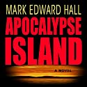 Apocalypse Island (       UNABRIDGED) by Mark Edward Hall Narrated by Andrew Troth