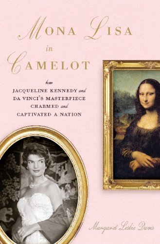 Mona Lisa In Camelot: How Jacqueline Kennedy And Da Vinci'S Masterpiece Charmed And Captivated A Nation front-994380