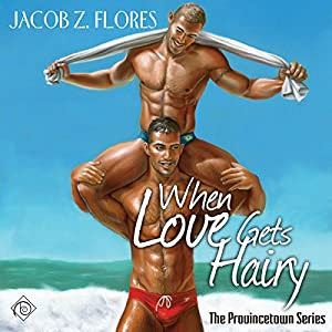 When Love Gets Hairy: Provincetown, Book 3 | [Jacob Z. Flores]