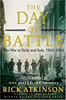 The day of battle : the War in Sicily and Italy, 1943-1944 / by Rick Atkinson