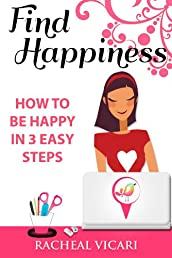 Find Happiness: How to be Happy in 3 Easy Steps