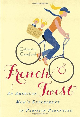 French Twist: An American Mom'S Experiment In Parisian Parenting front-17525