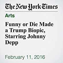 Funny or Die Made a Trump Biopic, Starring Johnny Depp Other by Brooks Barnes Narrated by Fleet Cooper