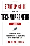 Start-Up Guide for the Technopreneur, + Website: Financial Planning, Decision Making and Negotiating from Incubation to Exit