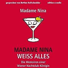 Madame Nina weiß alles: Die Memoiren einer Wiener Nachtclub-Königin Hörbuch von  Madame Nina Gesprochen von: Bettina Reifschneider