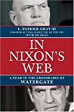 L. Patrick, III Gray In Nixon's Web: A Year in the Crosshairs of Watergate