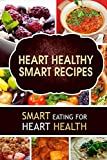 Heart Healthy Smart Recipes: Smart Eating for Heart Health