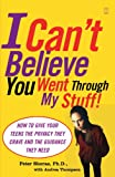 I Cant Believe You Went Through My Stuff!: How to Give Your Teens the Privacy They Crave and the Guidance They Need