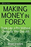 img - for Making Money in Forex: Trade Like a Pro Without Giving Up Your Day Job by O'Keefe, Ryan 1st edition (2010) Hardcover book / textbook / text book