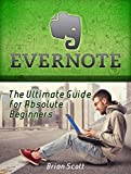 Evernote: The Ultimate Guide for Absolute Beginners (Evernote, Evernote Essentials, Evernote for Dummies)