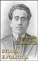 STORIA E POLITICA (TuttoGramsci) (Italian Edition)