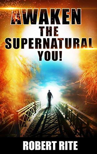 Book: Awaken the Supernatural You! by Robert Rite