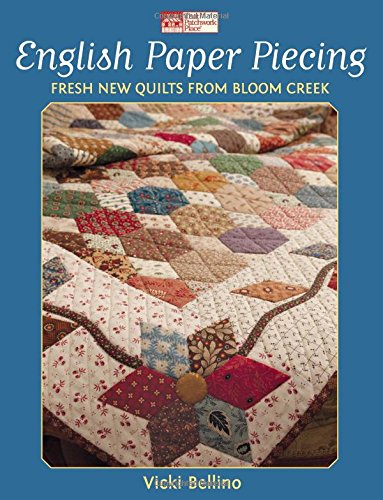 English Paper Piecing: Fresh New Quilts from Bloom Creek (That Patchwork Place)