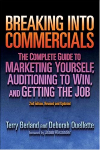 Breaking into Commericals: The Complete Guide to Marketing Yourself, Auditioning to Win, And Getting the Job, 2nd ed.