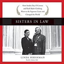 Sisters in Law: How Sandra Day O'Connor and Ruth Bader Ginsburg Went to the Supreme Court and Changed the World (       UNABRIDGED) by Linda Hirshman Narrated by Andrea Gallo