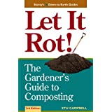Let it Rot!: The Gardener's Guide to Composting (Third Edition) (Storey's Down-to-Earth Guides) ~ Stu Campbell