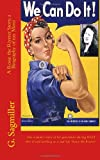 img - for We Can Do It! A Rosie the Riveter Story, a Biography of my Mom: One woman's story of her generation during World War II and working as a real-life