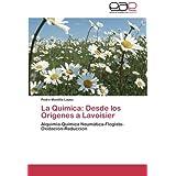 La Química: Desde los Orígenes a Lavoisier: Alquimia-Química Neumática-Flogisto- Oxidación-Reducción