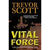 Vital Force (Jake Adams International Thriller series Book 4) ~ Trevor Scott