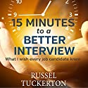 What I Wish Every Job Candidate Knew: 15 Minutes to a Better Interview Audiobook by Russell Tuckerton Narrated by Chris Abernathy