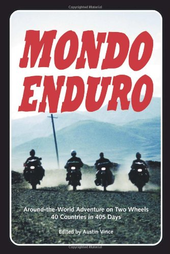 Mondo Enduro: Around the World Adventure on Two Wheels 41 Countries in 405 Days