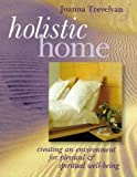 img - for Holistic Home: Creating An Environment for Physical & Spiritual Well-Being by Joanna Trevelyan (1998-12-31) book / textbook / text book
