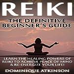 Reiki: The Definititive Beginner's Guide   Dominique Atkinson