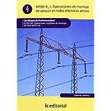 Operaciones de montaje de apoyos en redes electricas aereas. elee0108 - operaciones auxiliares de montaje de redes...
