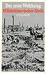 Der erste Weltkrieg Dokumente und Militärhistorischer Abriß - Helmut und Karl Schmiedel Otto
