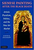 img - for By Judith Steinhoff Sienese Painting after the Black Death: Artistic Pluralism, Politics, and the New Art Market [Hardcover] book / textbook / text book