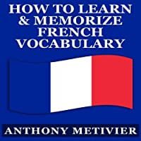 How to Learn and Memorize French Vocabulary: Magnetic Memory Series (       UNABRIDGED) by Anthony Metivier Narrated by Kevin Pierce
