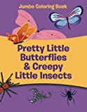 Pretty Little Butterflies and Creepy Little Insects: Jumbo Coloring Book