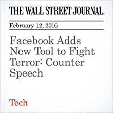 Facebook Adds New Tool to Fight Terror: Counter Speech Other by Deepa Seetharaman, Natalie Andrews Narrated by Alexander Quincy