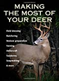 Making the Most of Your Deer: Field Dressing, Butchering, Venison Prepration, Tanning, Antlercraft, Taxidermy, Soapmaking and More (Global Access Visual Passport) Dennis Walrod