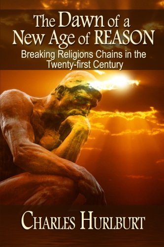 The Dawn of a New Age of Reason: Breaking Religion's Chains in the Twenty-first Century